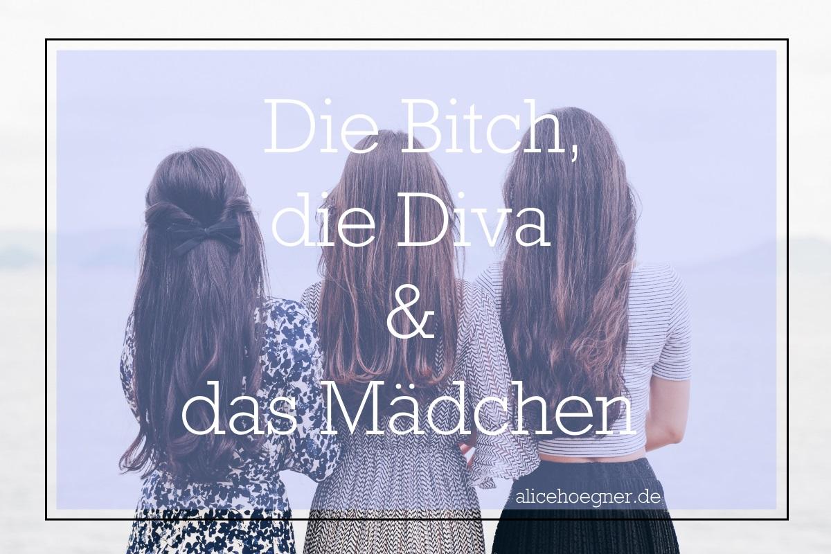 Die Bitch, die Diva und das Mädchen