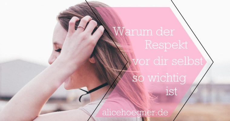 Wieso der Respekt vor dir selbst so wichtig ist