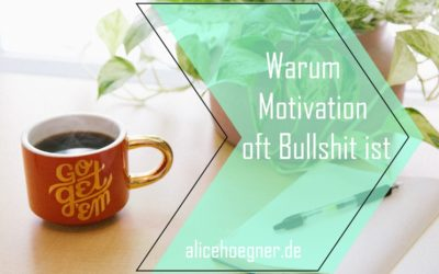 Warum Motivation oft Bullshit ist